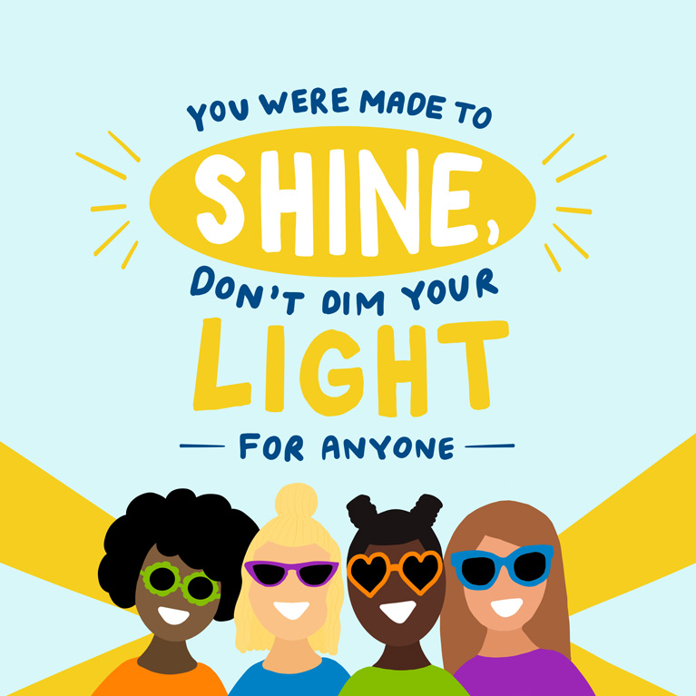 You were made to shine, don't dim your light for anyone. image
